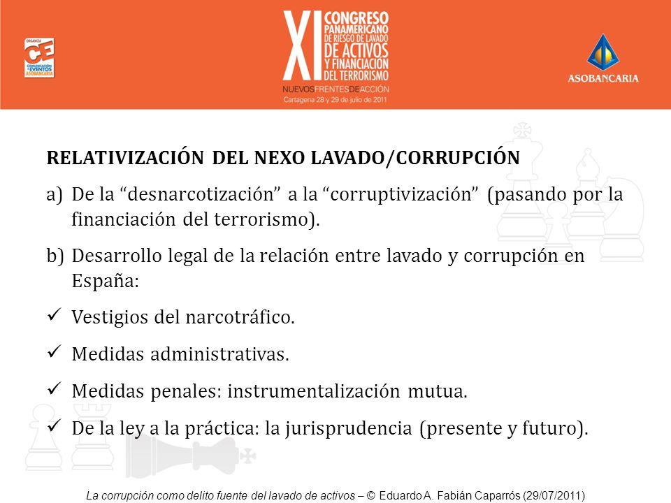 RELATIVIZACIÓN DEL NEXO LAVADO/CORRUPCIÓN a)De la desnarcotización a la corruptivización (pasando por la financiación del terrorismo). b)Desarrollo le