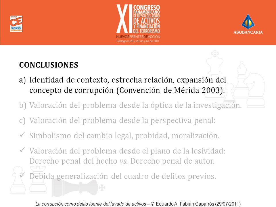 CONCLUSIONES a)Identidad de contexto, estrecha relación, expansión del concepto de corrupción (Convención de Mérida 2003). b)Valoración del problema d