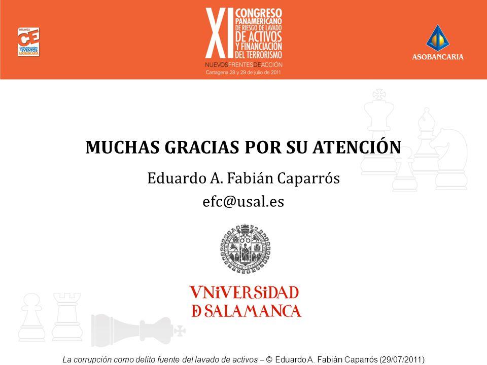 La corrupción como delito fuente del lavado de activos – © Eduardo A. Fabián Caparrós (29/07/2011) MUCHAS GRACIAS POR SU ATENCIÓN Eduardo A. Fabián Ca