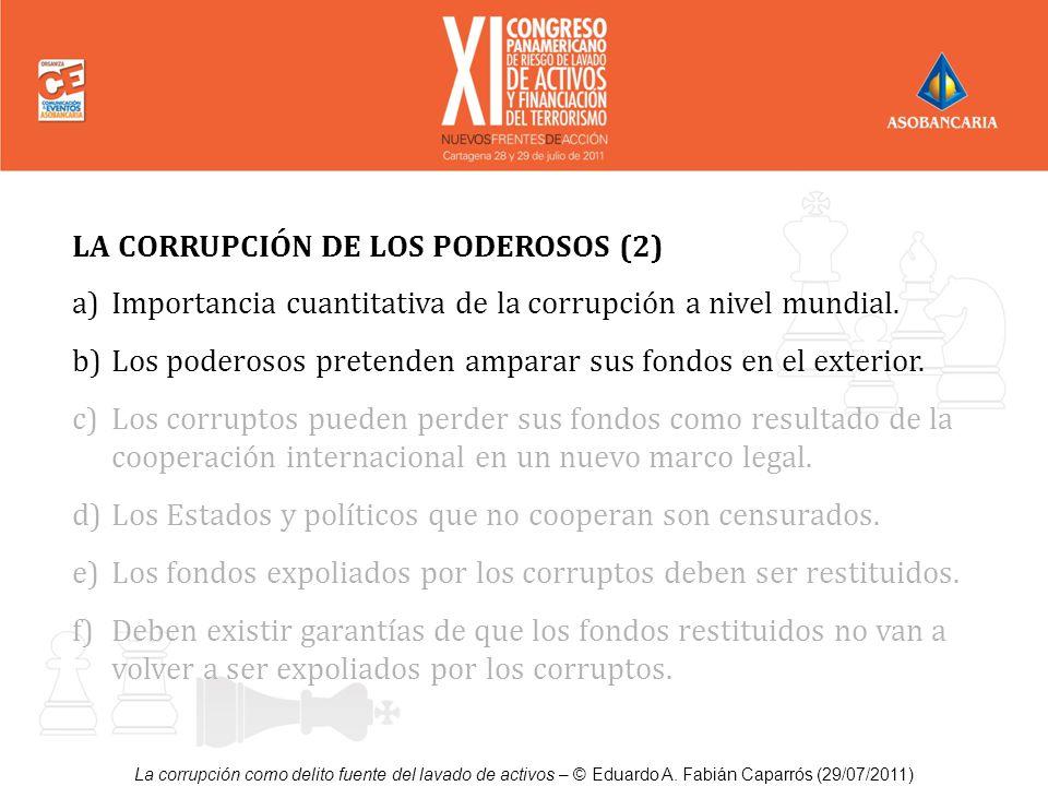 La corrupción como delito fuente del lavado de activos – © Eduardo A. Fabián Caparrós (29/07/2011) LA CORRUPCIÓN DE LOS PODEROSOS (2) a)Importancia cu