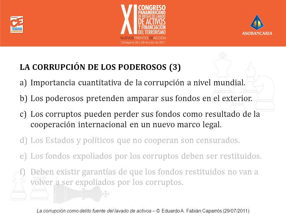 La corrupción como delito fuente del lavado de activos – © Eduardo A. Fabián Caparrós (29/07/2011) LA CORRUPCIÓN DE LOS PODEROSOS (3) a)Importancia cu