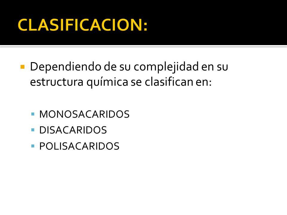 Dependiendo de su complejidad en su estructura química se clasifican en: MONOSACARIDOS DISACARIDOS POLISACARIDOS