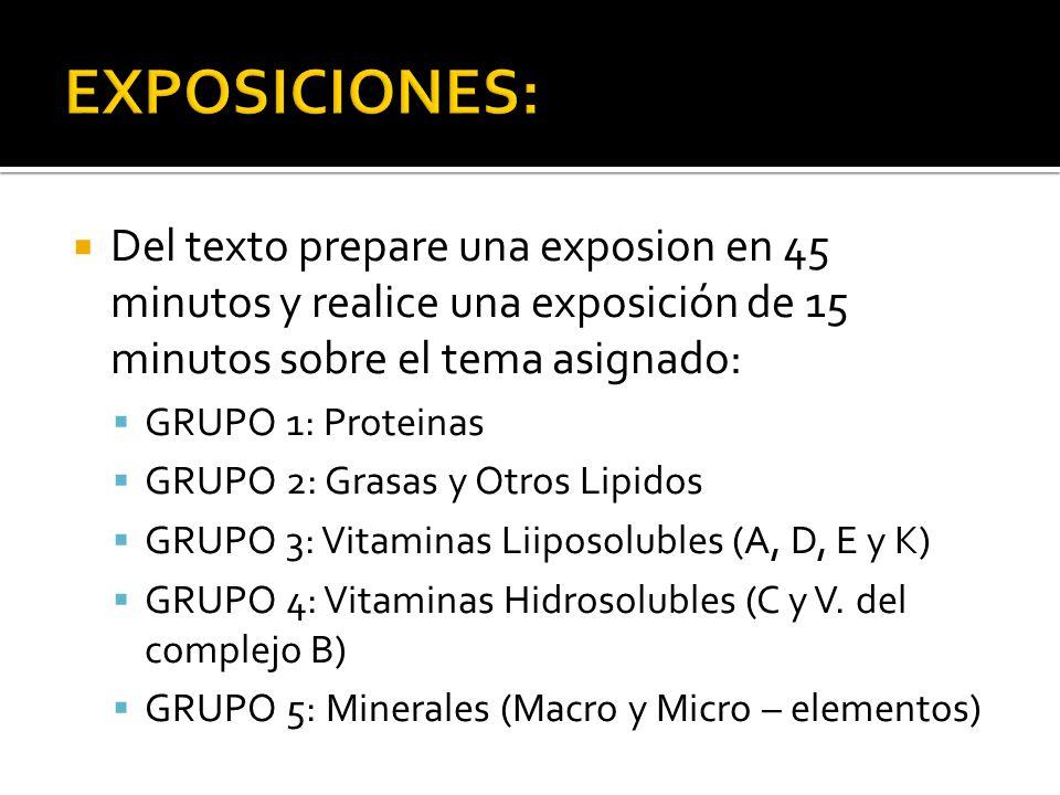 Del texto prepare una exposion en 45 minutos y realice una exposición de 15 minutos sobre el tema asignado: GRUPO 1: Proteinas GRUPO 2: Grasas y Otros