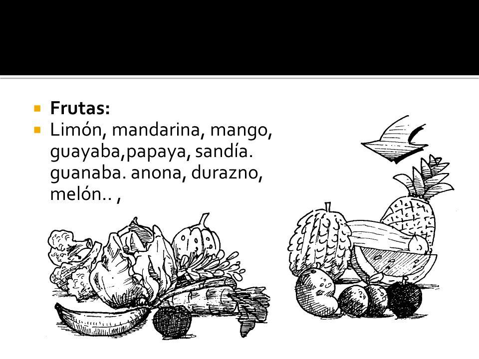 Frutas: Limón, mandarina, mango, guayaba,papaya, sandía. guanaba. anona, durazno, melón..,