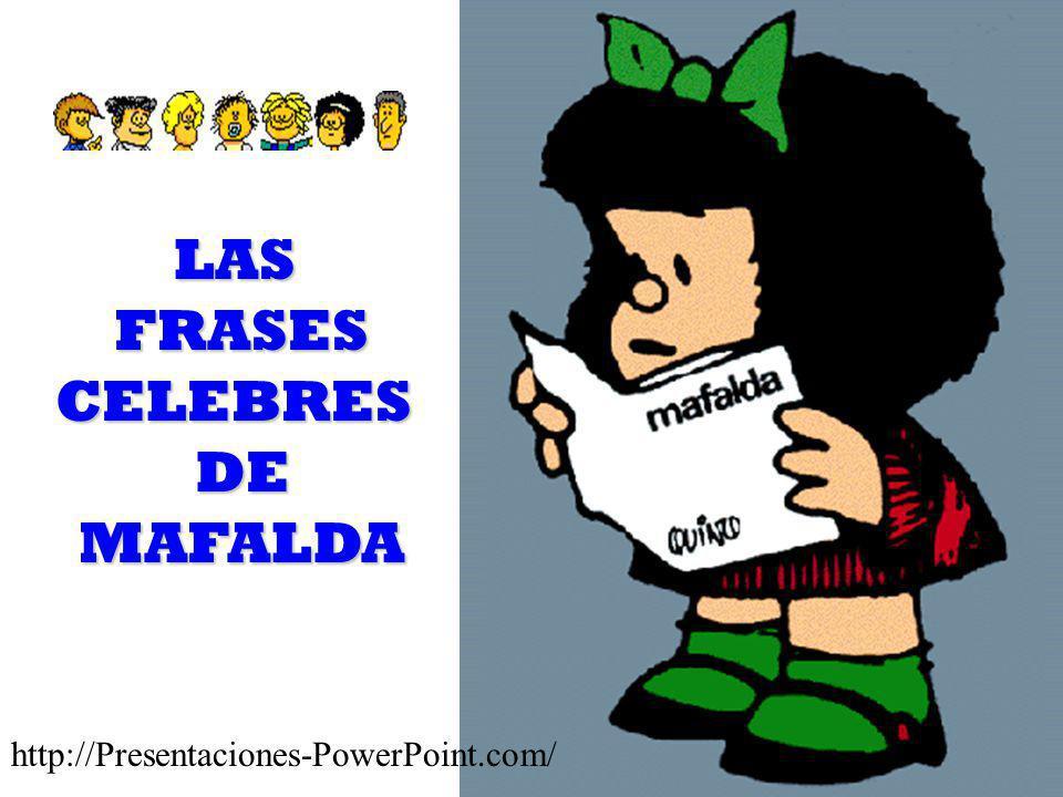 LASFRASESCELEBRESDEMAFALDA http://Presentaciones-PowerPoint.com/