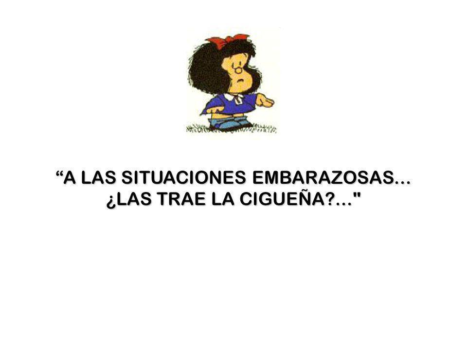 A LAS SITUACIONES EMBARAZOSAS...A LAS SITUACIONES EMBARAZOSAS... ¿LAS TRAE LA CIGUEÑA?...