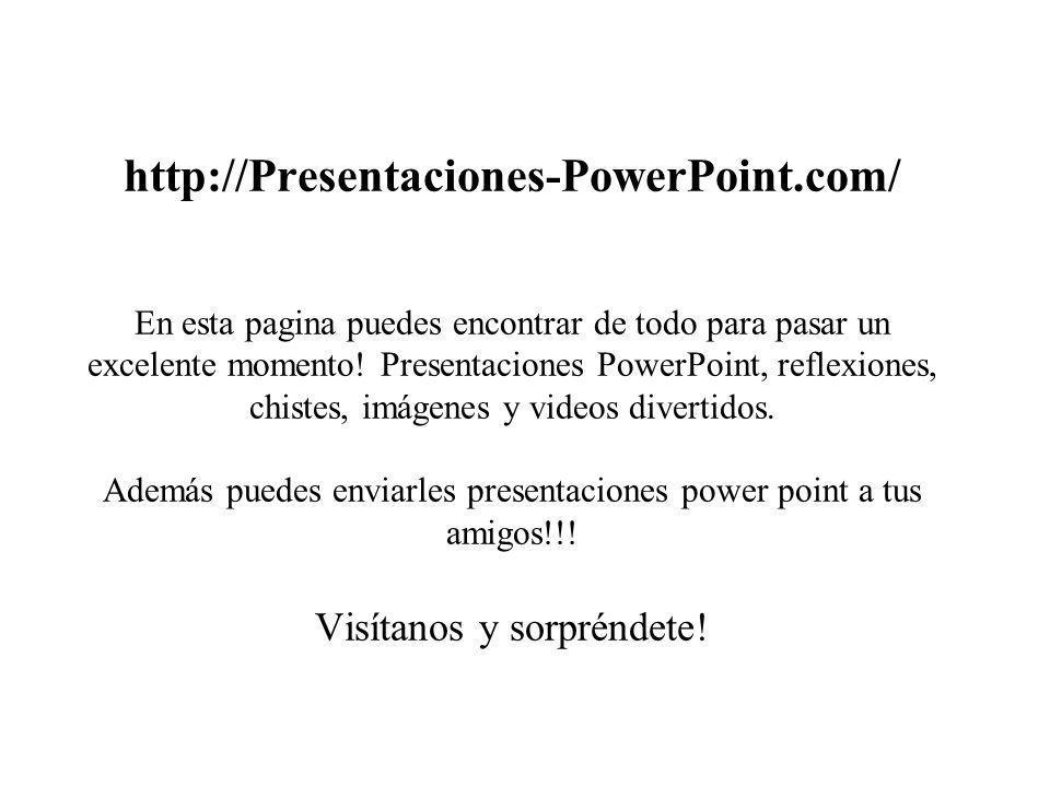 http://Presentaciones-PowerPoint.com/ En esta pagina puedes encontrar de todo para pasar un excelente momento! Presentaciones PowerPoint, reflexiones,