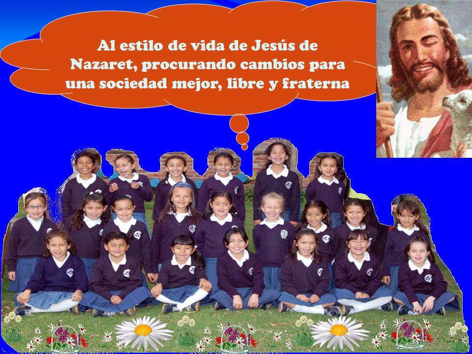 Al estilo de vida de Jesús de Nazaret, procurando cambios para una sociedad mejor, libre y fraterna