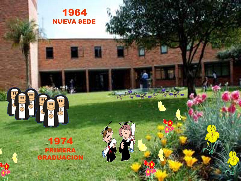 1964 NUEVA SEDE 1974 PRIMERA GRADUACION
