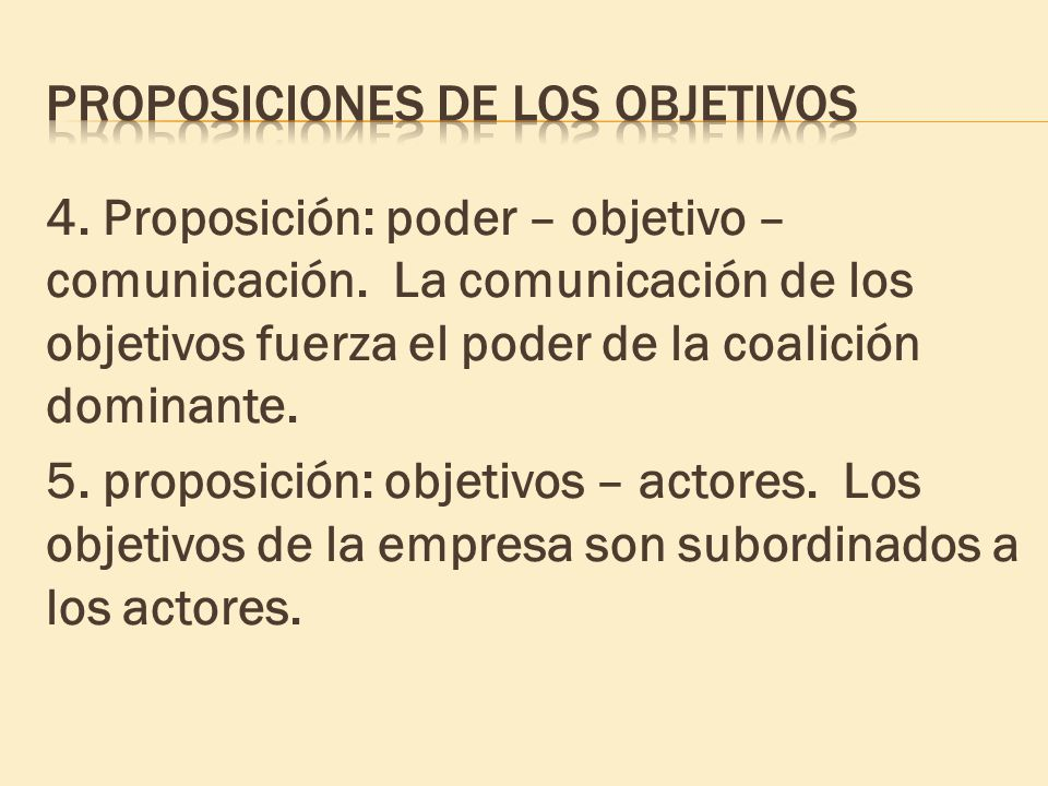 4. Proposición: poder – objetivo – comunicación. La comunicación de los objetivos fuerza el poder de la coalición dominante. 5. proposición: objetivos