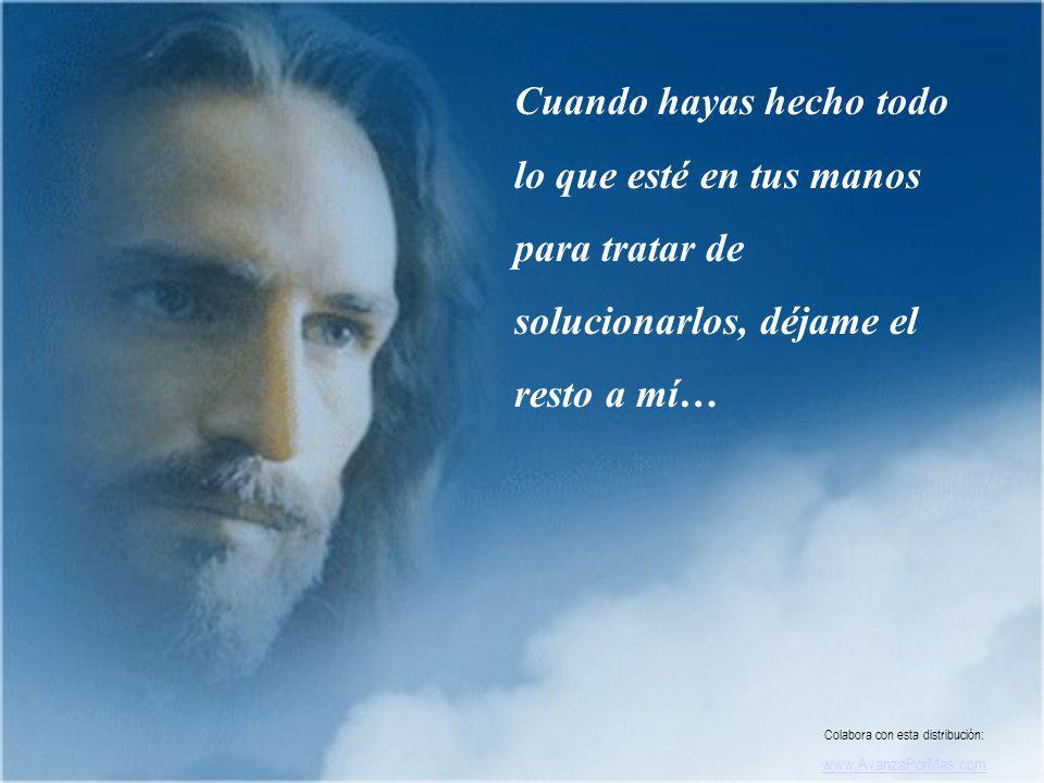 Continúa diciéndome a todas horas… Jesús, yo confío en tí Colabora con esta distribución: www.AvanzaPorMas.com