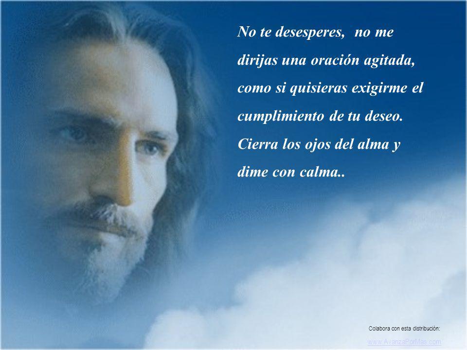 Si te abandonas en mí, todo se resolverá con tranquilidad según mis designios… Colabora con esta distribución: www.AvanzaPorMas.com
