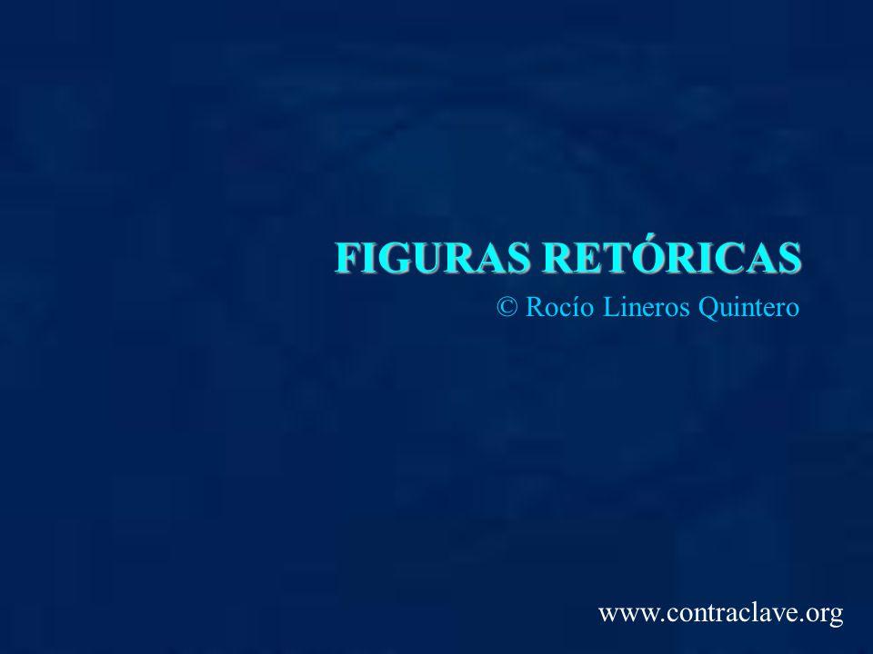 FIGURAS RETÓRICAS © Rocío Lineros Quintero www.contraclave.org