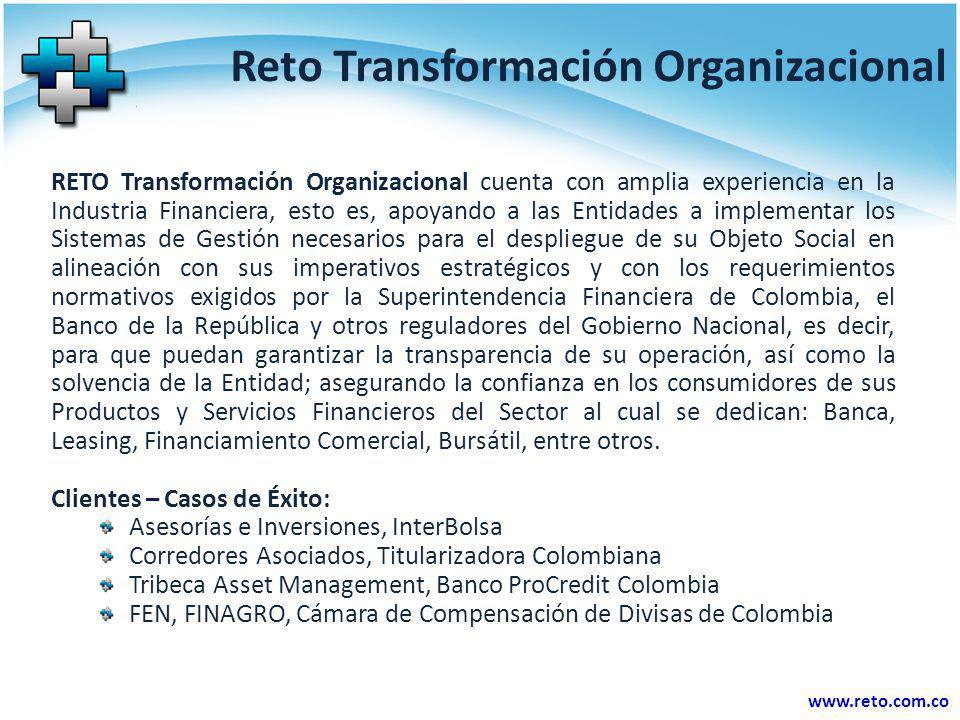 www.reto.com.co Reto Transformación Organizacional RETO Transformación Organizacional cuenta con amplia experiencia en la Industria Financiera, esto e