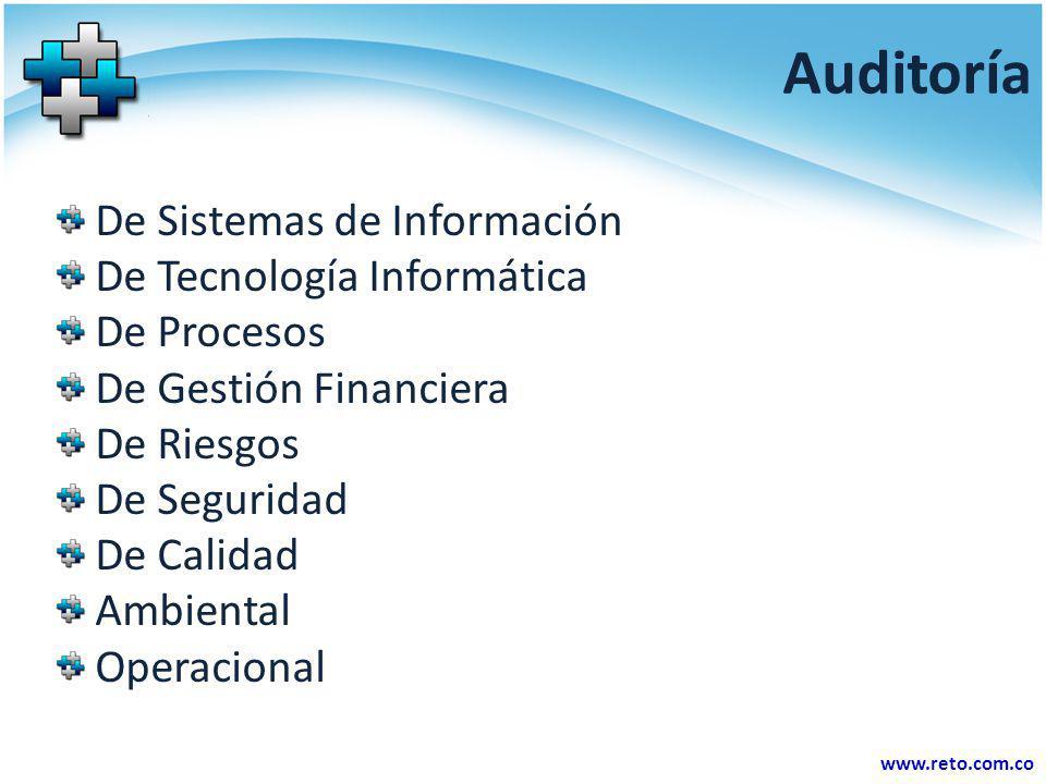 www.reto.com.co Auditoría De Sistemas de Información De Tecnología Informática De Procesos De Gestión Financiera De Riesgos De Seguridad De Calidad Am