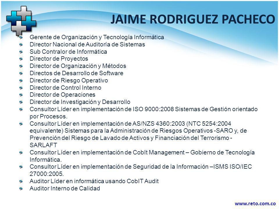 www.reto.com.co JAIME RODRIGUEZ PACHECO Gerente de Organización y Tecnología Informática Director Nacional de Auditoría de Sistemas Sub Contralor de I