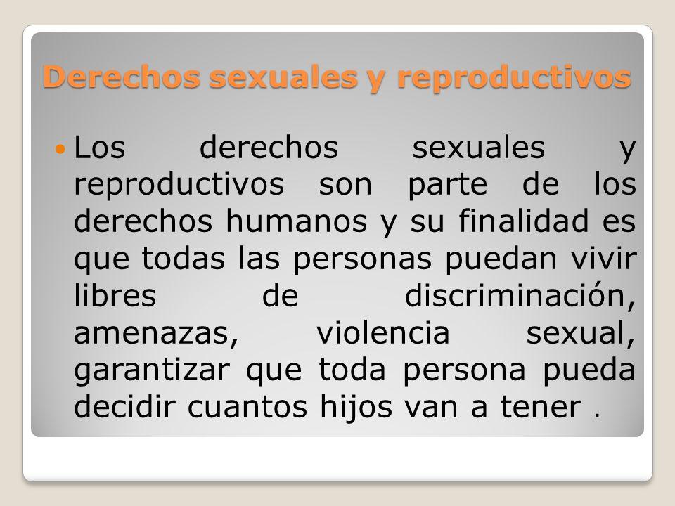 Derechos sexuales y reproductivos Los derechos sexuales y reproductivos son parte de los derechos humanos y su finalidad es que todas las personas pue