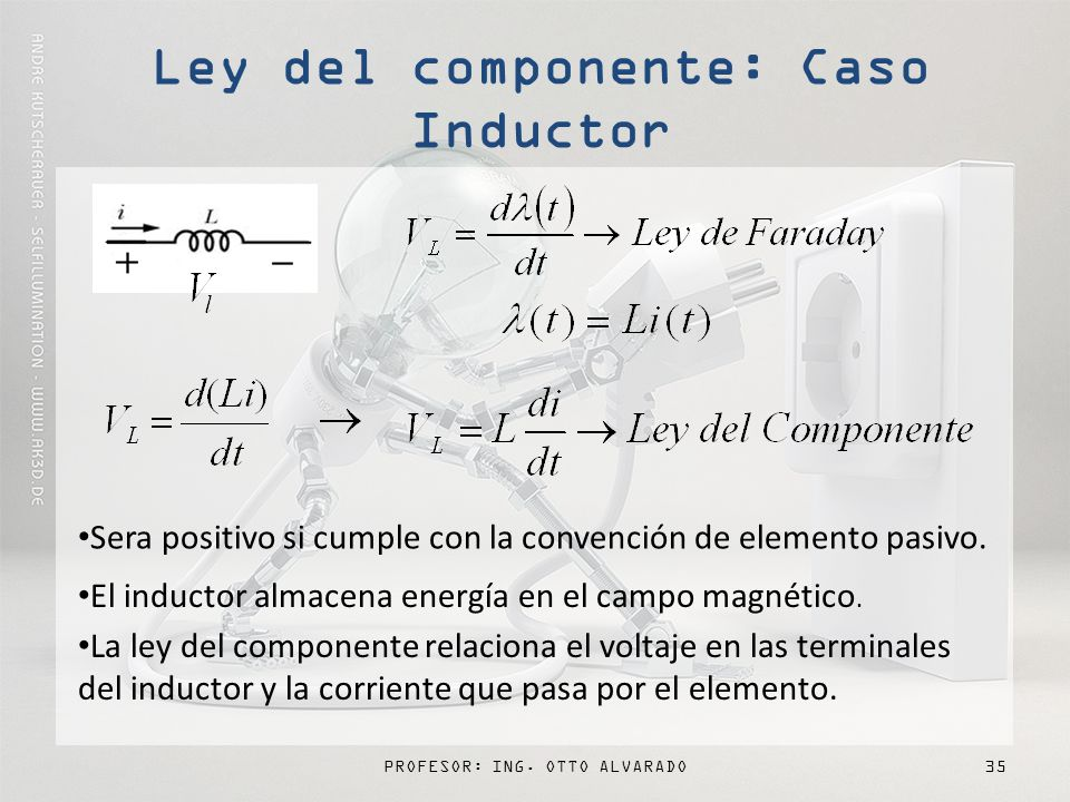 PROFESOR: ING.OTTO ALVARADO35 Sera positivo si cumple con la convención de elemento pasivo.