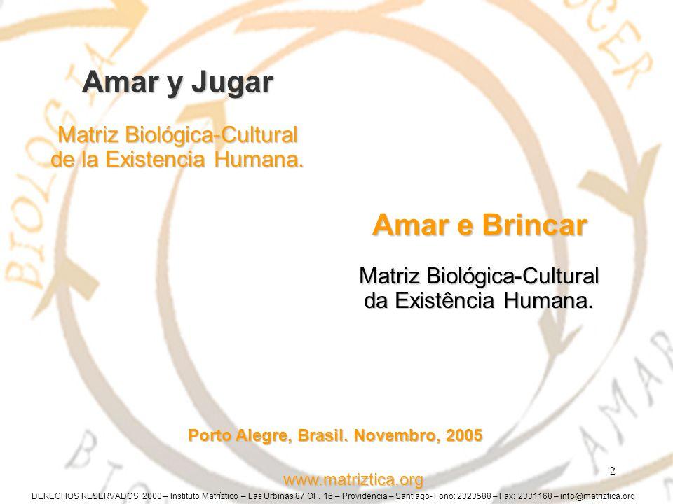 www.matriztica.org 2 Amar y Jugar Matriz Biológica-Cultural de la Existencia Humana. Matriz Biológica-Cultural da Existência Humana. Porto Alegre, Bra