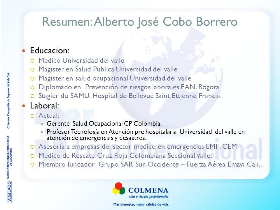 Resumen: Alberto José Cobo Borrero Educacion: Medico Universidad del valle Magister en Salud Publica Universidad del valle Magister en salud ocupacion