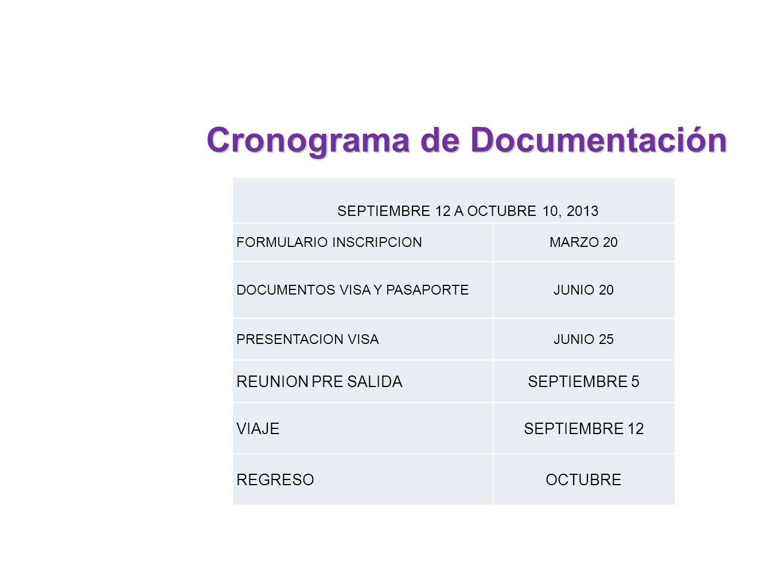 SEPTIEMBRE 12 A OCTUBRE 10, 2013 FORMULARIO INSCRIPCIONMARZO 20 DOCUMENTOS VISA Y PASAPORTEJUNIO 20 PRESENTACION VISAJUNIO 25 REUNION PRE SALIDASEPTIE