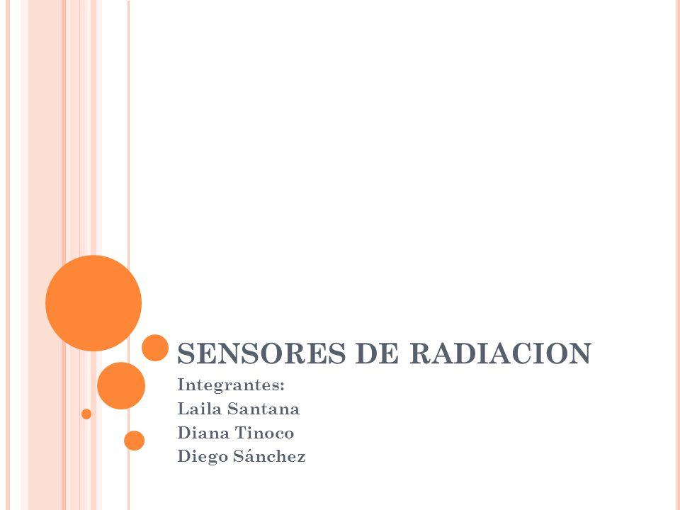 SENSORES DE RADIACION Integrantes: Laila Santana Diana Tinoco Diego Sánchez