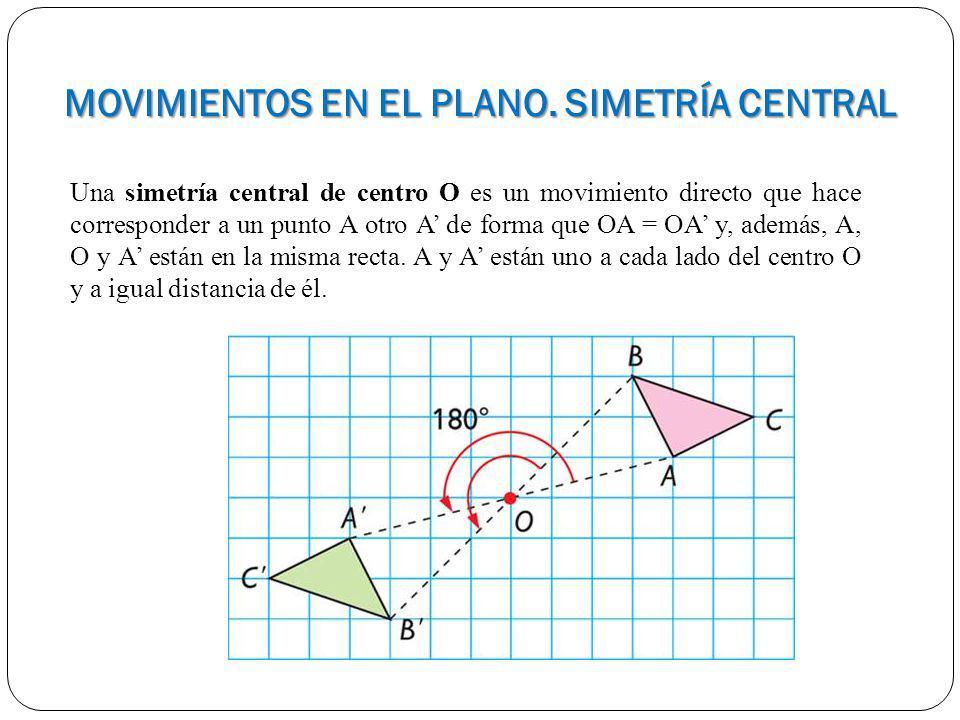 Una simetría central de centro O es un movimiento directo que hace corresponder a un punto A otro A de forma que OA = OA y, además, A, O y A están en