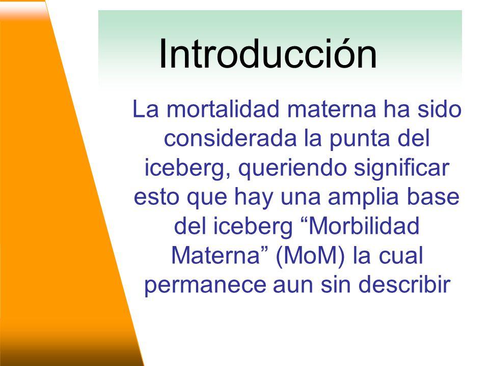 La mortalidad materna ha sido considerada la punta del iceberg, queriendo significar esto que hay una amplia base del iceberg Morbilidad Materna (MoM) la cual permanece aun sin describir Introducción