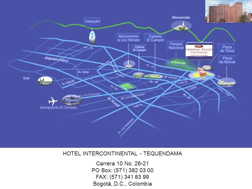 HOTEL INTERCONTINENTAL - TEQUENDAMA Carrera 10 No. 26-21 PO Box: (571) 382 03 00 FAX: (571) 341 83 99 Bogotá, D.C., Colombia