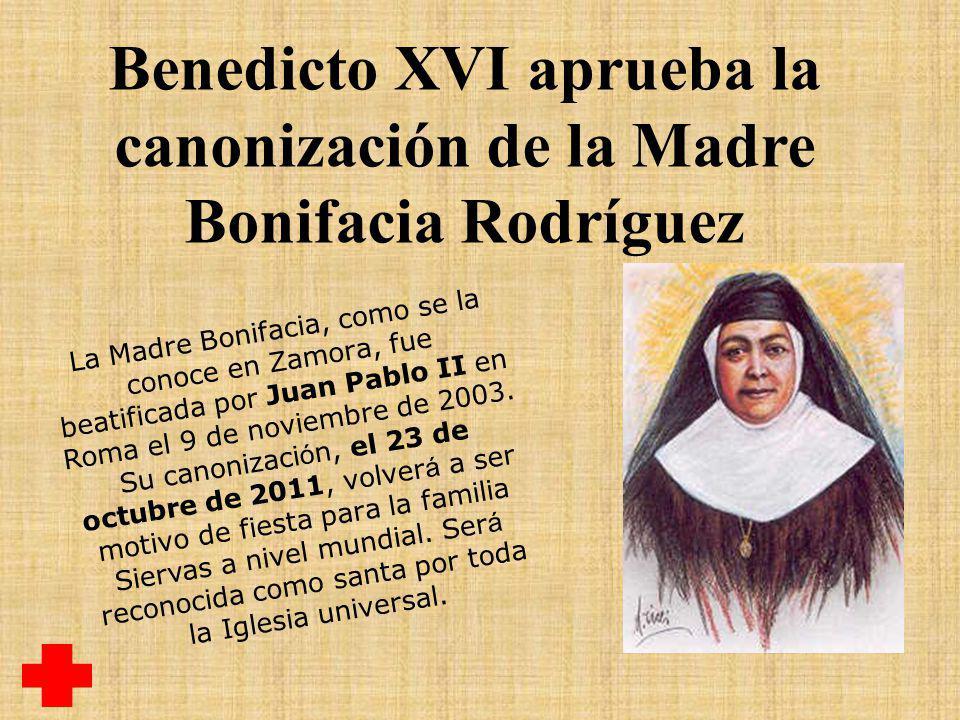 Benedicto XVI aprueba la canonización de la Madre Bonifacia Rodríguez La Madre Bonifacia, como se la conoce en Zamora, fue beatificada por Juan Pablo