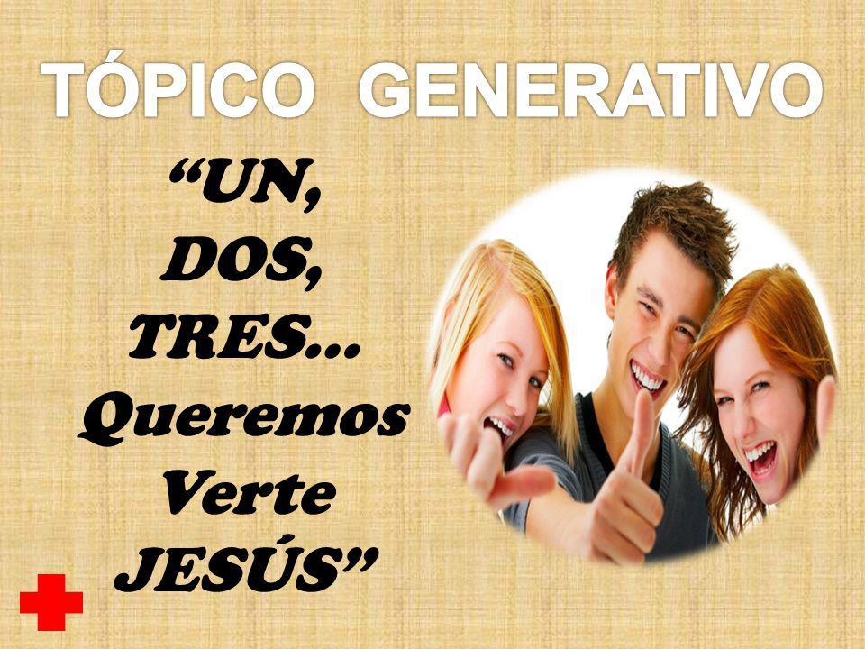 UN, DOS, TRES… Queremos Verte JESÚS