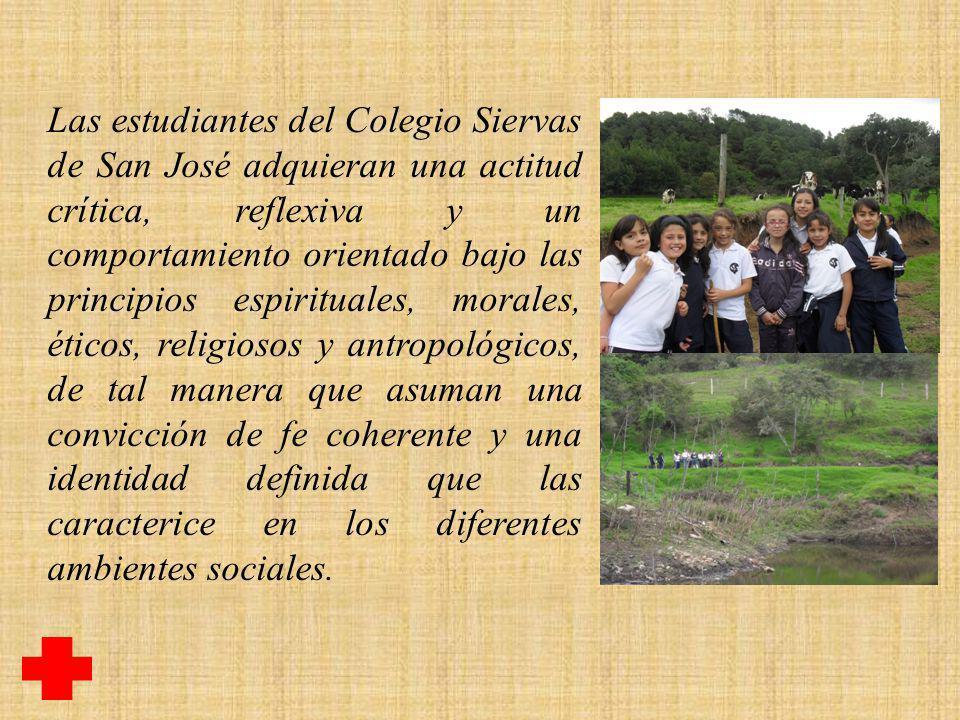 Las estudiantes del Colegio Siervas de San José adquieran una actitud crítica, reflexiva y un comportamiento orientado bajo las principios espirituale