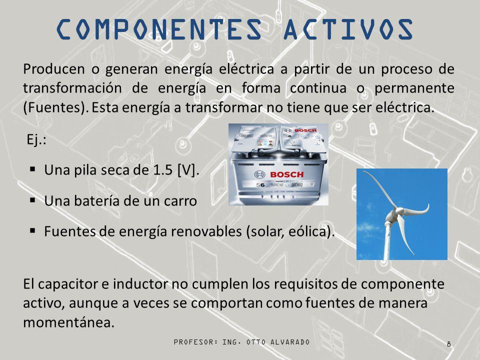 PROFESOR: ING. OTTO ALVARADO 8 Producen o generan energía eléctrica a partir de un proceso de transformación de energía en forma continua o permanente