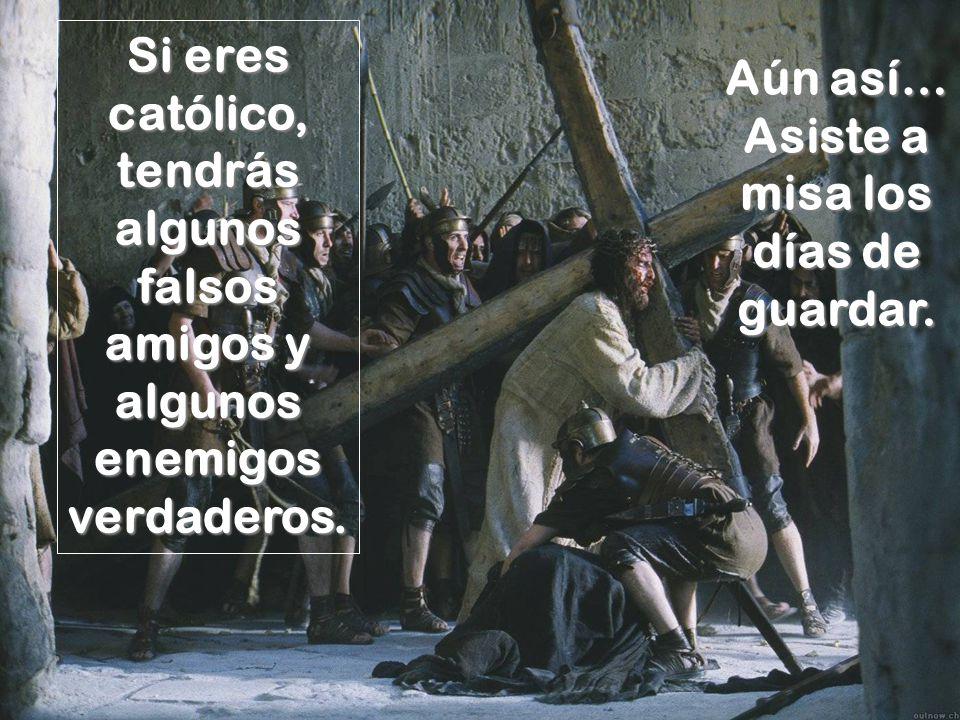 Si eres católico, tendrás algunos falsos amigos y algunos enemigos verdaderos.