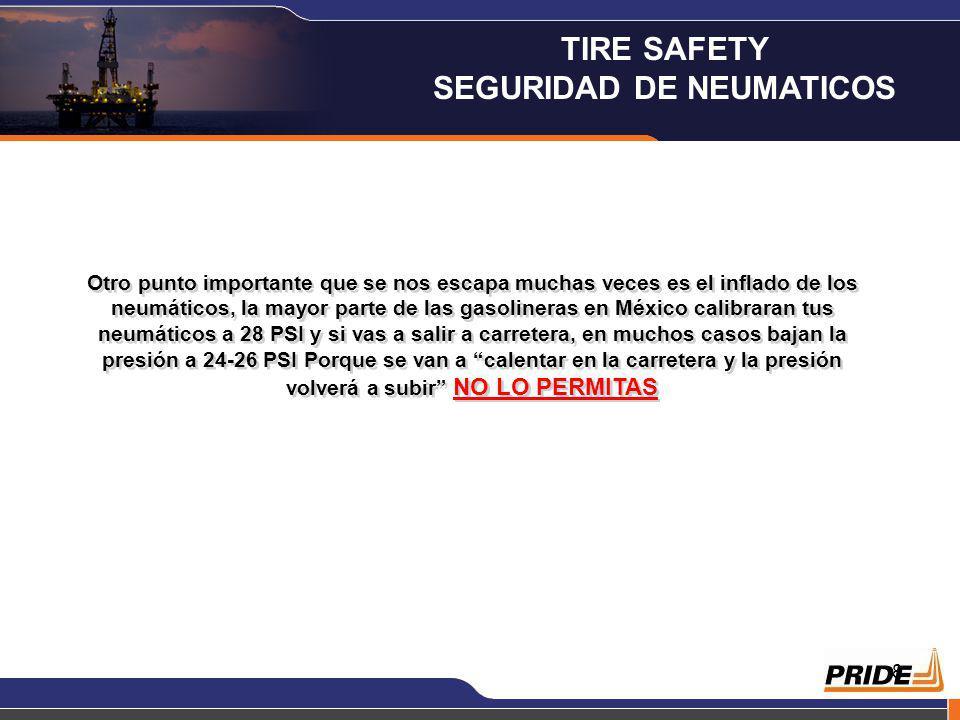 8 Otro punto importante que se nos escapa muchas veces es el inflado de los neumáticos, la mayor parte de las gasolineras en México calibraran tus neumáticos a 28 PSI y si vas a salir a carretera, en muchos casos bajan la presión a 24-26 PSI Porque se van a calentar en la carretera y la presión volverá a subir NO LO PERMITAS TIRE SAFETY SEGURIDAD DE NEUMATICOS