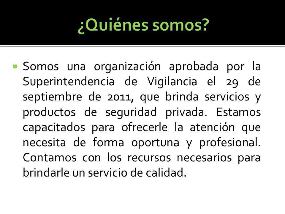 Somos una organización aprobada por la Superintendencia de Vigilancia el 29 de septiembre de 2011, que brinda servicios y productos de seguridad privada.