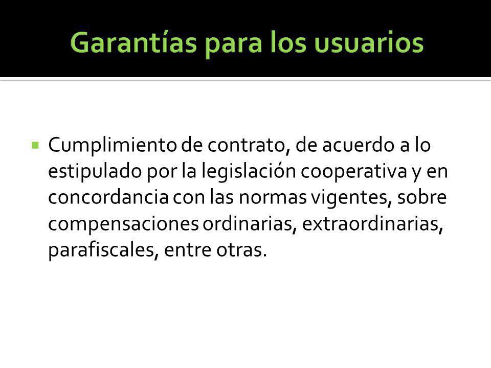 Cumplimiento de contrato, de acuerdo a lo estipulado por la legislación cooperativa y en concordancia con las normas vigentes, sobre compensaciones ordinarias, extraordinarias, parafiscales, entre otras.