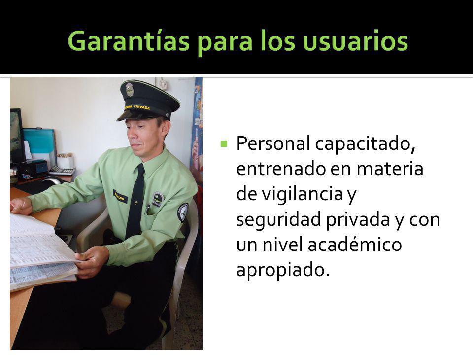 Personal capacitado, entrenado en materia de vigilancia y seguridad privada y con un nivel académico apropiado.