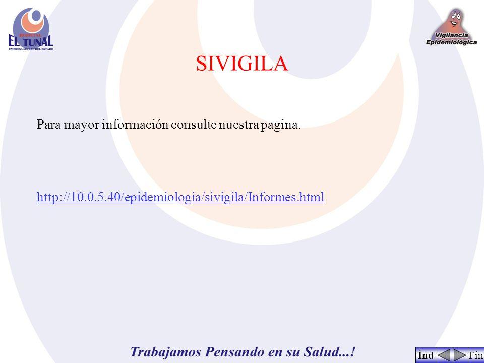 SIVIGILA FinÍnd Para mayor información consulte nuestra pagina. http://10.0.5.40/epidemiologia/sivigila/Informes.html