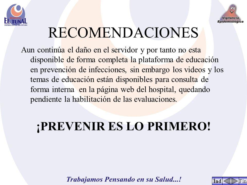 RECOMENDACIONES Aun continúa el daño en el servidor y por tanto no esta disponible de forma completa la plataforma de educación en prevención de infecciones, sin embargo los videos y los temas de educación están disponibles para consulta de forma interna en la página web del hospital, quedando pendiente la habilitación de las evaluaciones.