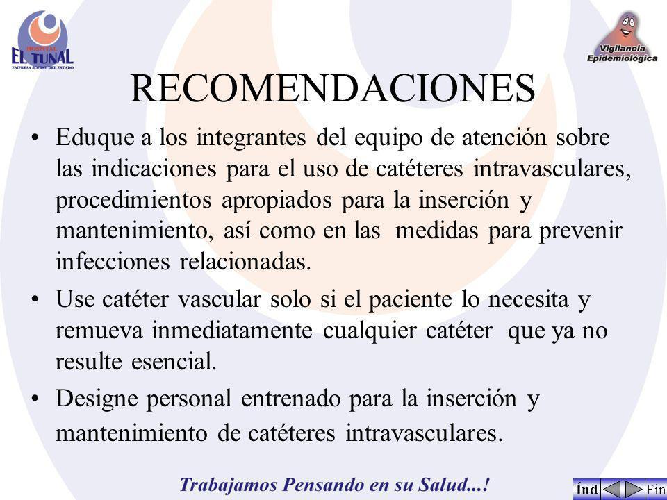 RECOMENDACIONES Eduque a los integrantes del equipo de atención sobre las indicaciones para el uso de catéteres intravasculares, procedimientos apropi