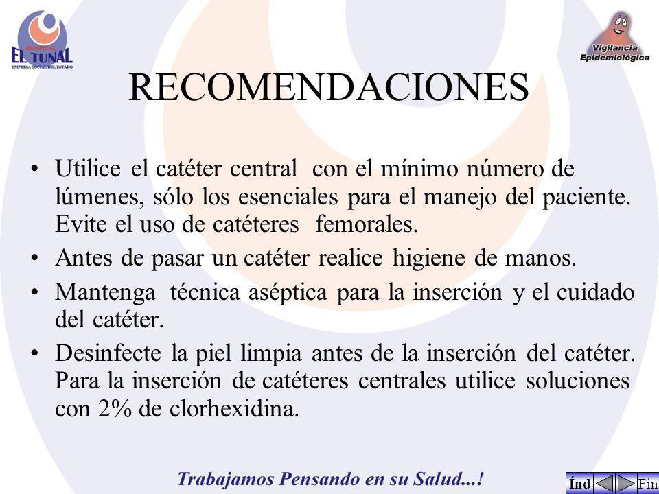 RECOMENDACIONES Utilice el catéter central con el mínimo número de lúmenes, sólo los esenciales para el manejo del paciente. Evite el uso de catéteres