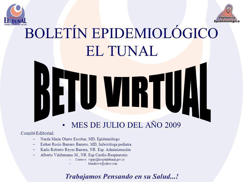 BOLETÍN EPIDEMIOLÓGICO EL TUNAL MES DE JULIO DEL AÑO 2009 Comité Editorial: –Narda María Olarte Escobar, MD, Epidemiólogo –Esther Rocio Barrero Barreto, MD, Infectòloga pediatra.