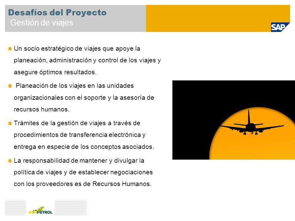 Desafíos del Proyecto Gestión de viajes Un socio estratégico de viajes que apoye la planeación, administración y control de los viajes y asegure óptim