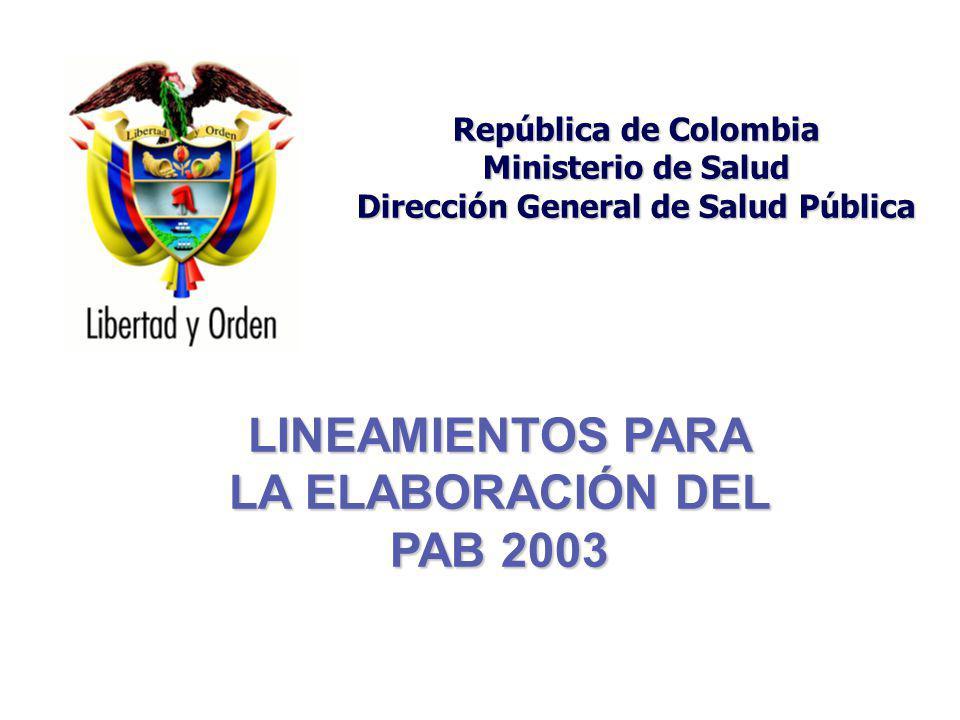 República de Colombia Ministerio de Salud Dirección General de Salud Pública LINEAMIENTOS PARA LA ELABORACIÓN DEL PAB 2003