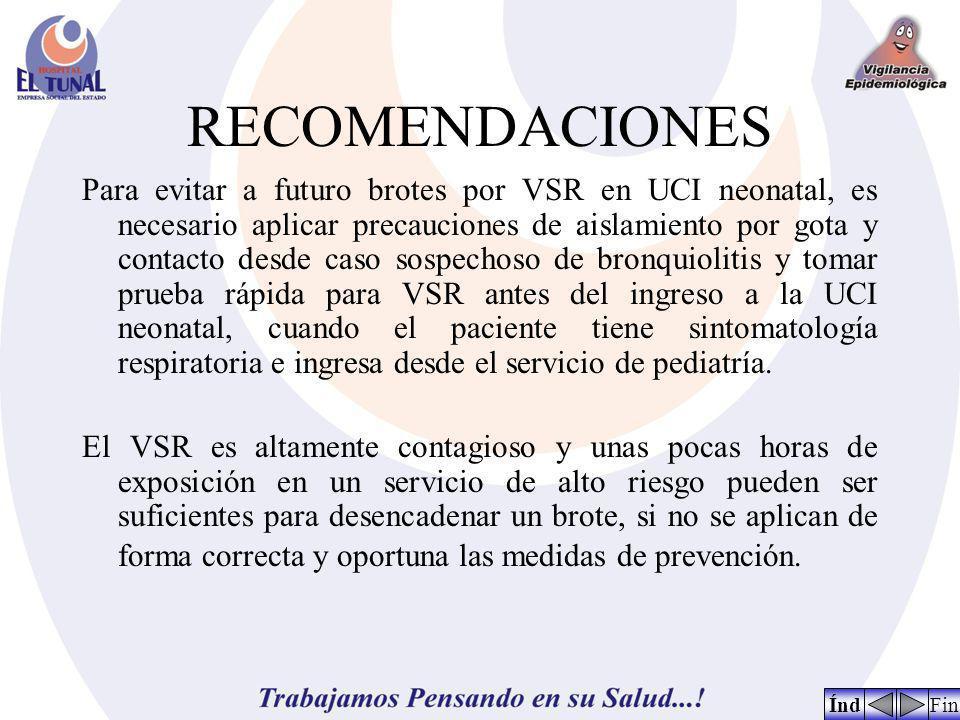 RECOMENDACIONES Para evitar a futuro brotes por VSR en UCI neonatal, es necesario aplicar precauciones de aislamiento por gota y contacto desde caso s