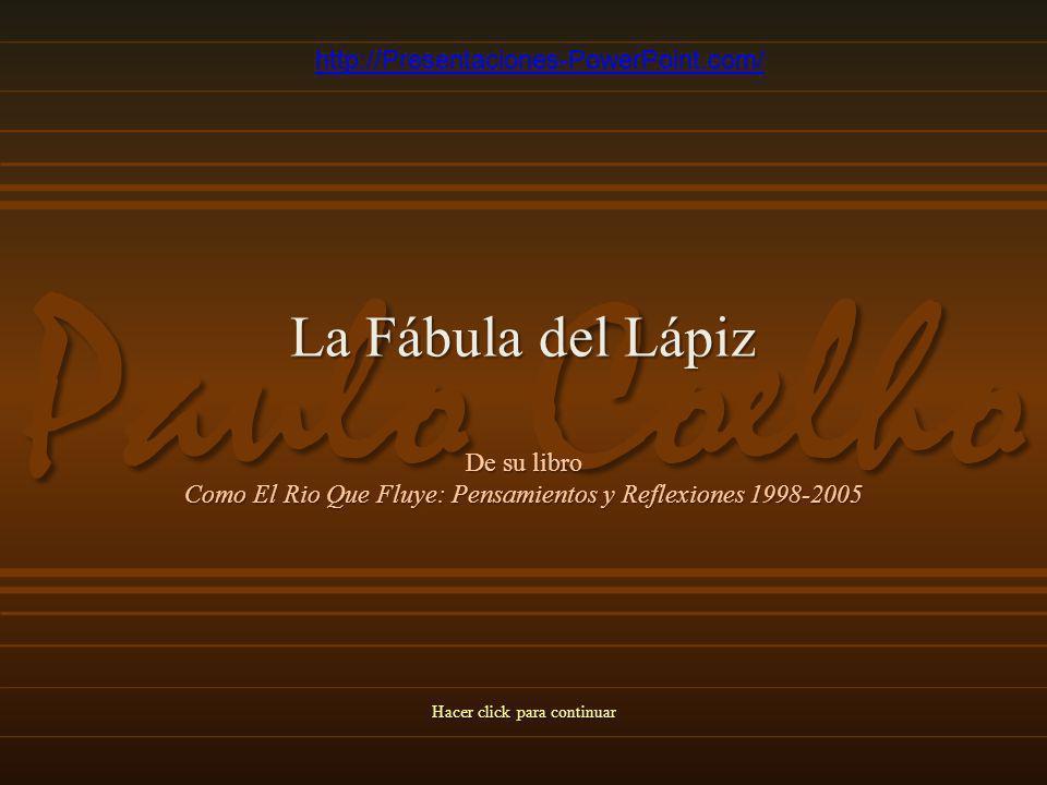 Paulo Coelho La Fábula del Lápiz De su libro Como El Rio Que Fluye: Pensamientos y Reflexiones 1998-2005 Hacer click para continuar http://Presentaciones-PowerPoint.com/