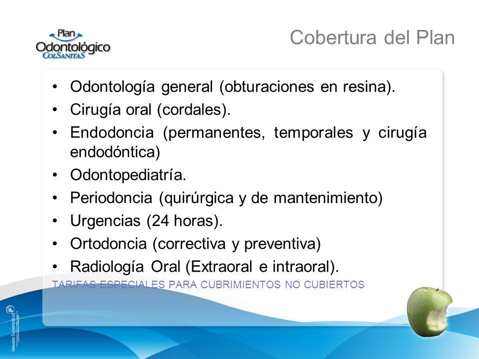 Cobertura del Plan Odontología general (obturaciones en resina). Cirugía oral (cordales). Endodoncia (permanentes, temporales y cirugía endodóntica) O