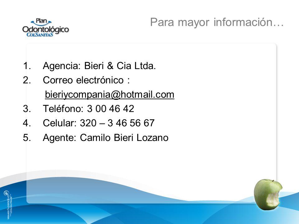 Para mayor información… 1.Agencia: Bieri & Cia Ltda. 2.Correo electrónico : bieriycompania@hotmail.com 3.Teléfono: 3 00 46 42 4.Celular: 320 – 3 46 56
