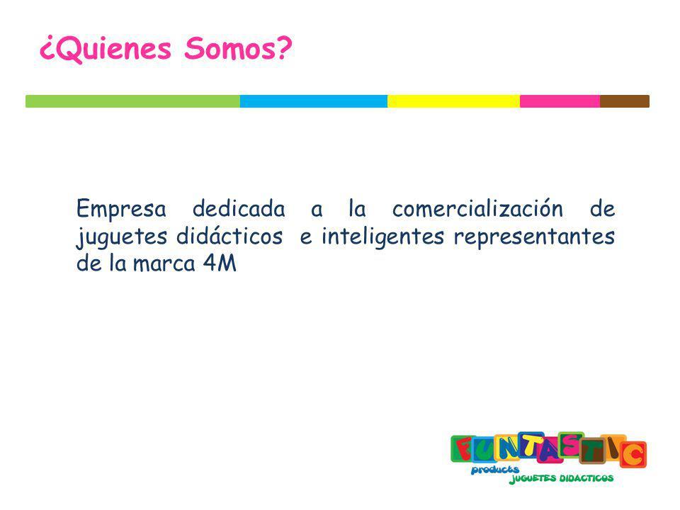 ¿Quienes Somos? Empresa dedicada a la comercialización de juguetes didácticos e inteligentes representantes de la marca 4M